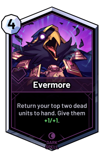 Evermore - Return your top two dead units to hand. Give them +1/+1.