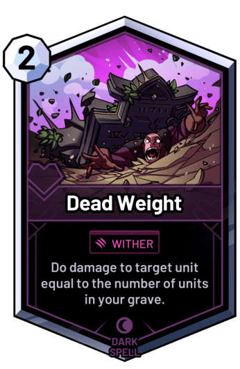 Dead Weight - Do damage to target unit equal to the number of units in your grave.